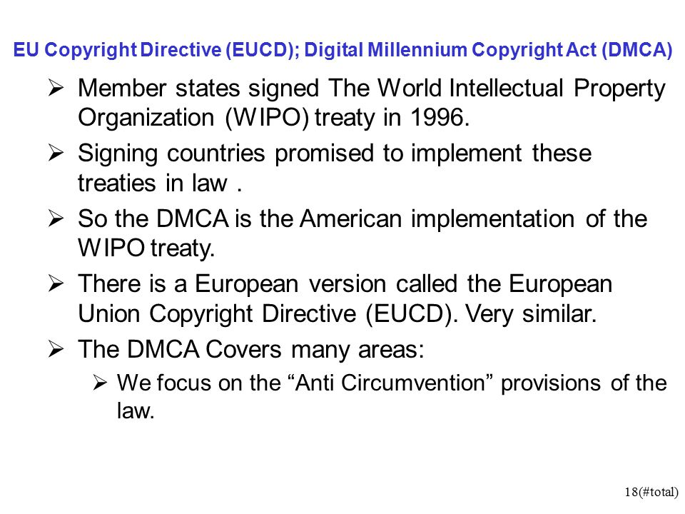 18(#total) EU Copyright Directive (EUCD); Digital Millennium Copyright Act (DMCA)  Member states signed The World Intellectual Property Organization (WIPO) treaty in 1996.