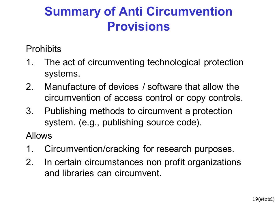 19(#total) Summary of Anti Circumvention Provisions Prohibits 1.The act of circumventing technological protection systems.