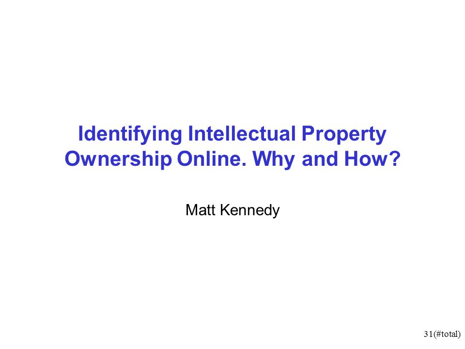 31(#total) Identifying Intellectual Property Ownership Online. Why and How Matt Kennedy