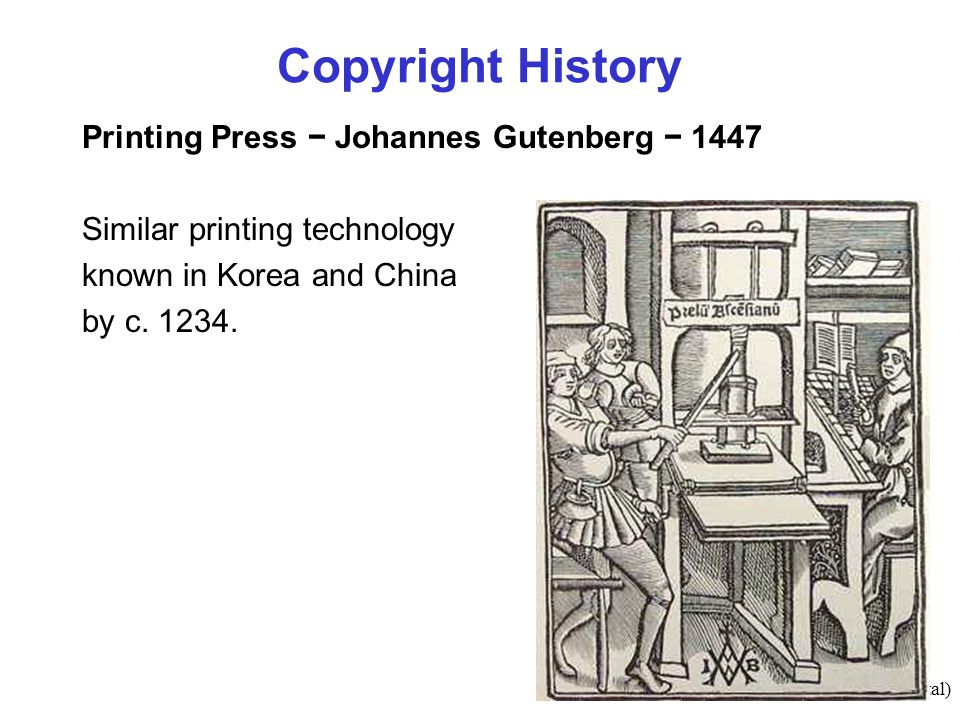 4(#total) Copyright History Printing Press − Johannes Gutenberg − 1447 Similar printing technology known in Korea and China by c.