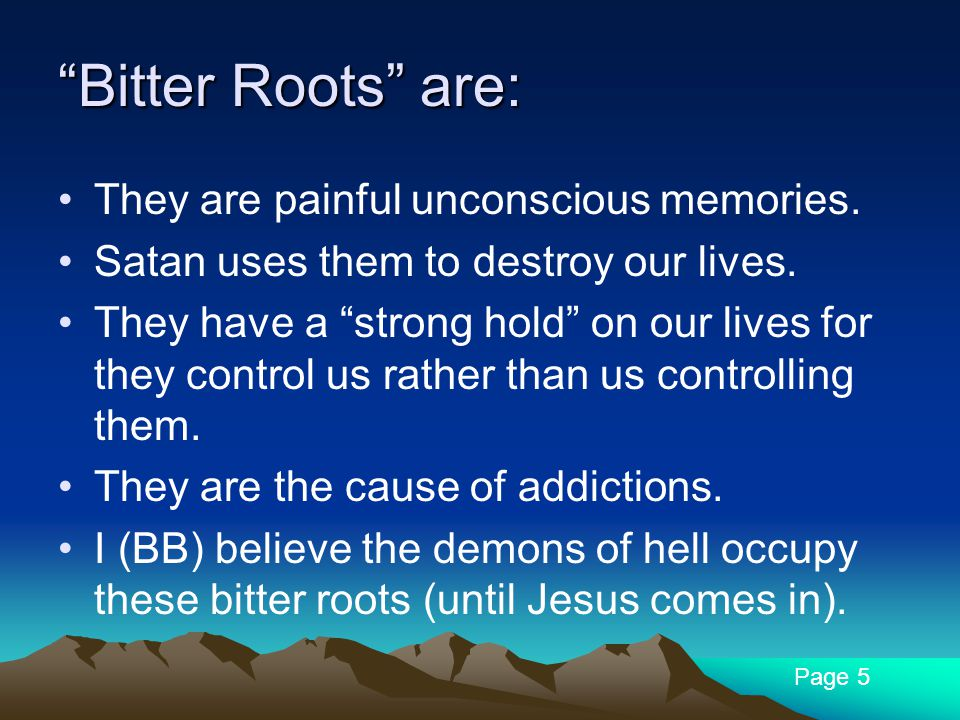 Bitter Roots are: They are painful unconscious memories.