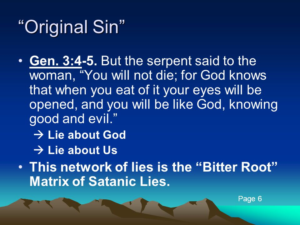 """Original Sin"" Gen. 3:4-5. But the serpent said to the woman, ""You will not die; for God knows that when you eat of it your eyes will be opened, and y"