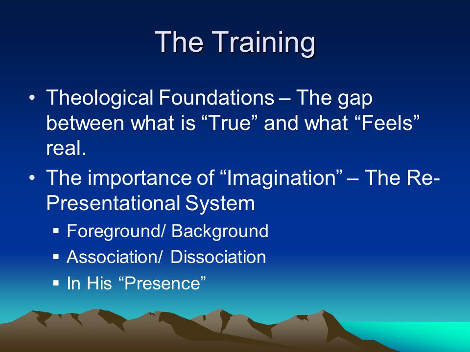 The Training Theological Foundations – The gap between what is True and what Feels real.