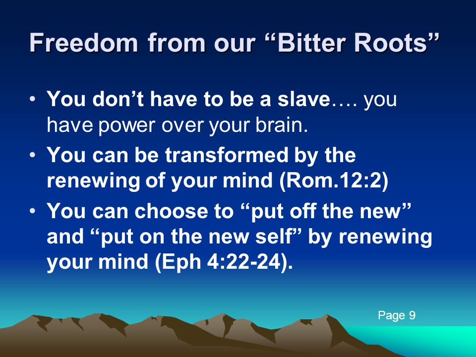Freedom from our Bitter Roots You don't have to be a slave….