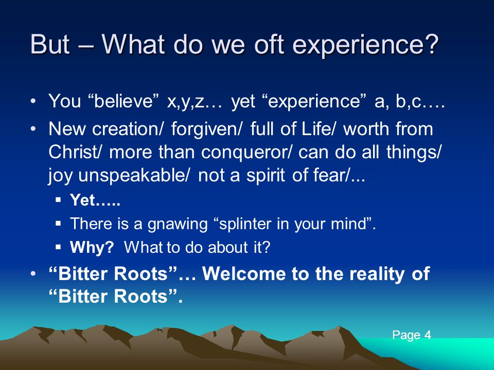 "But – What do we oft experience? You ""believe"" x,y,z… yet ""experience"" a, b,c…. New creation/ forgiven/ full of Life/ worth from Christ/ more than con"