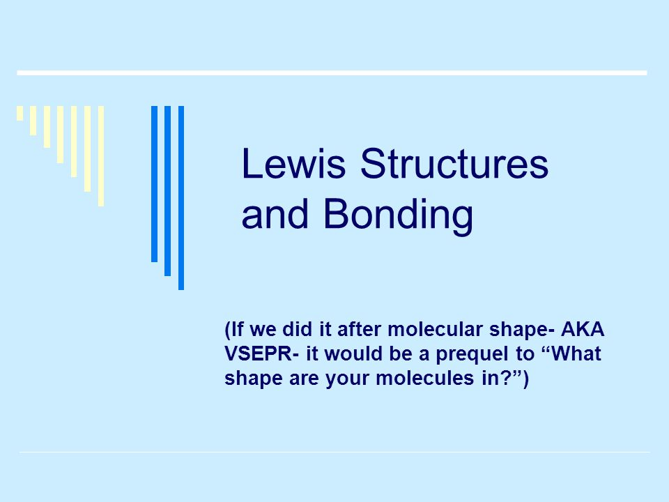 You'll find out about…  Lewis structures How many bonds do each element make.