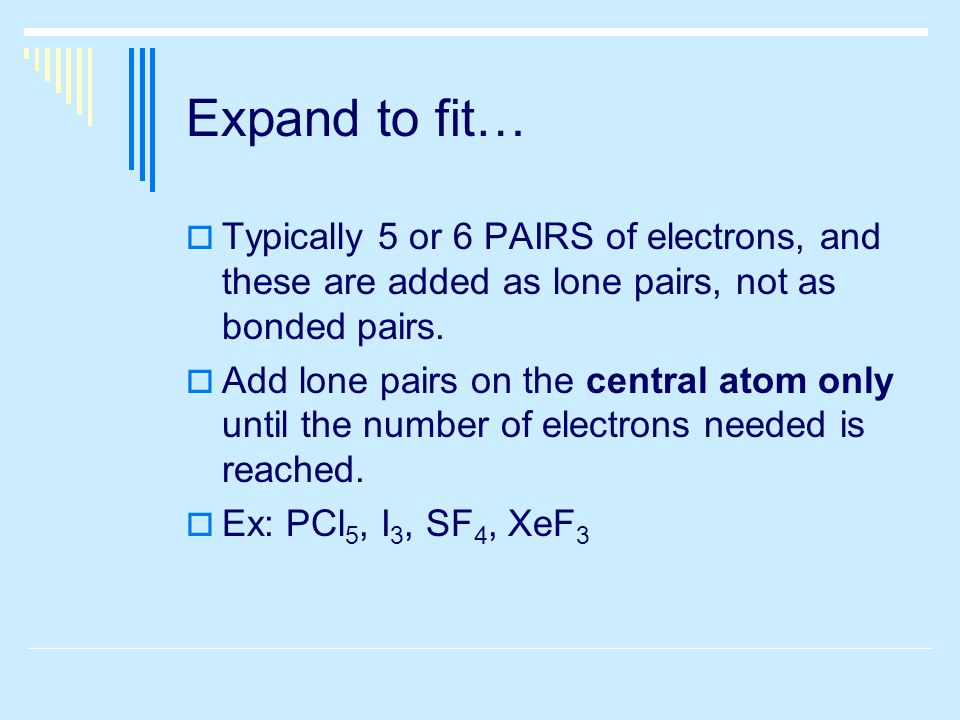 Expand to fit…  Typically 5 or 6 PAIRS of electrons, and these are added as lone pairs, not as bonded pairs.