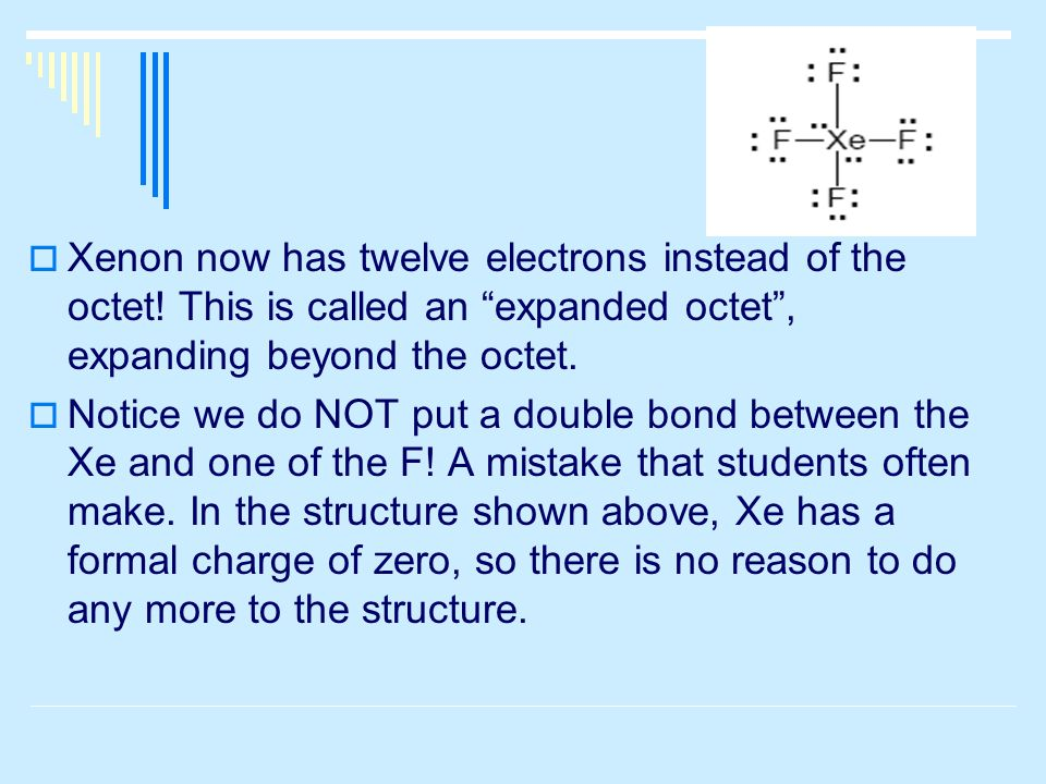  Xenon now has twelve electrons instead of the octet.