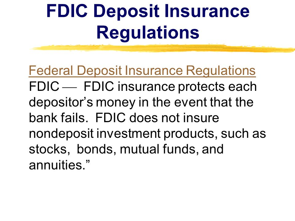 FDIC Deposit Insurance Regulations Federal Deposit Insurance Regulations FDIC  FDIC insurance protects each depositor's money in the event that the bank fails.