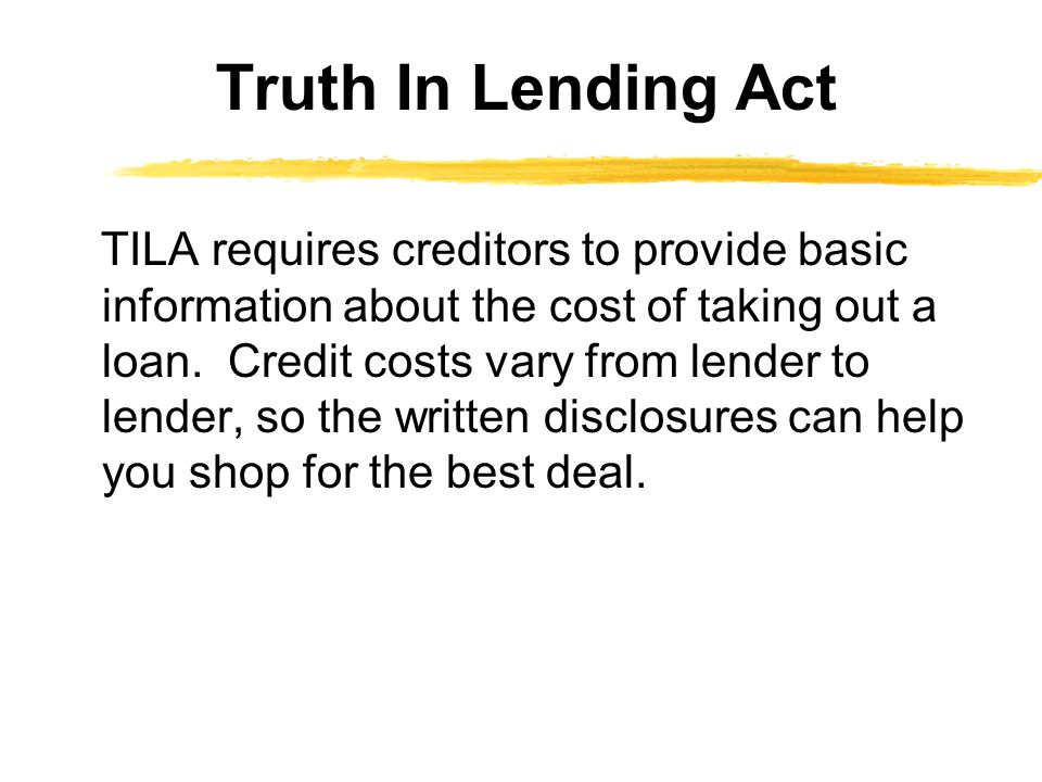 TILA requires creditors to provide basic information about the cost of taking out a loan.