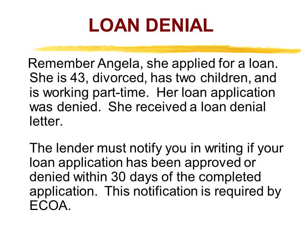 LOAN DENIAL Remember Angela, she applied for a loan.