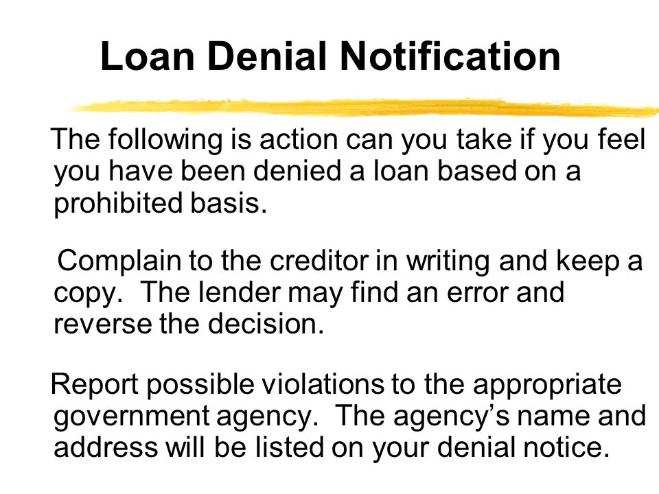 The following is action can you take if you feel you have been denied a loan based on a prohibited basis.