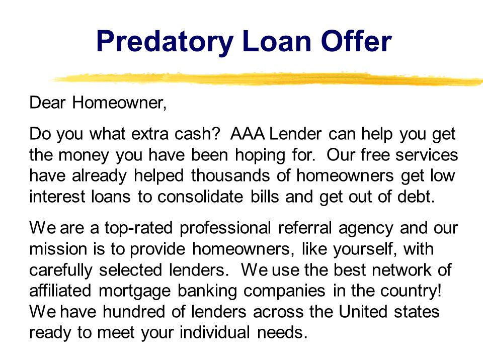 Predatory Loan Offer Dear Homeowner, Do you what extra cash.