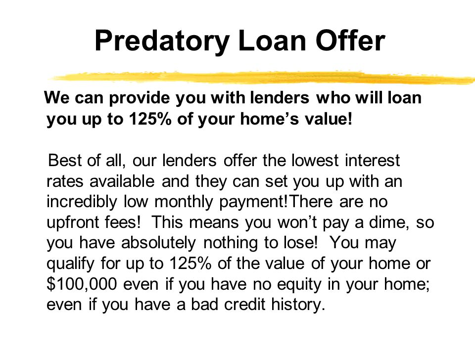We can provide you with lenders who will loan you up to 125% of your home's value.