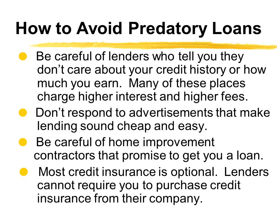   Be careful of lenders who tell you they don't care about your credit history or how much you earn.
