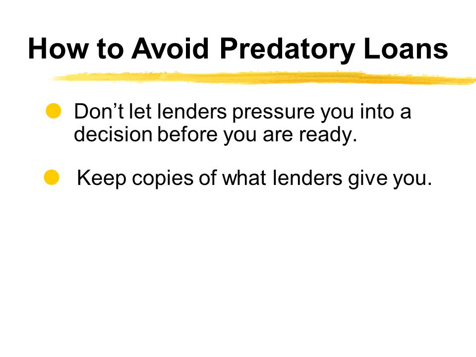  Don't let lenders pressure you into a decision before you are ready.