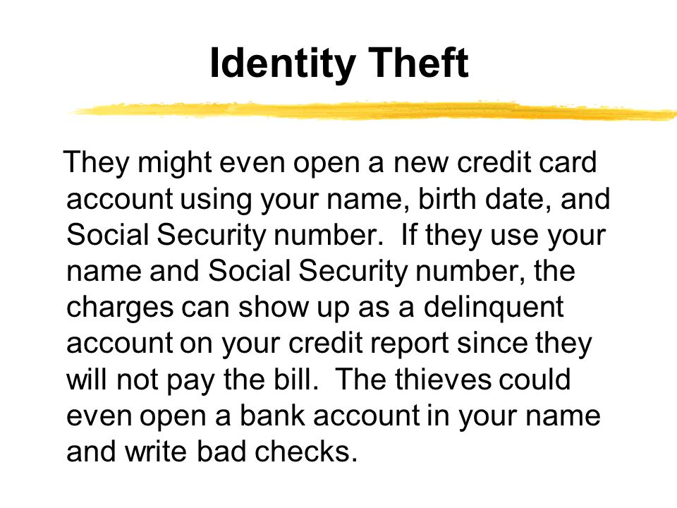 They might even open a new credit card account using your name, birth date, and Social Security number.
