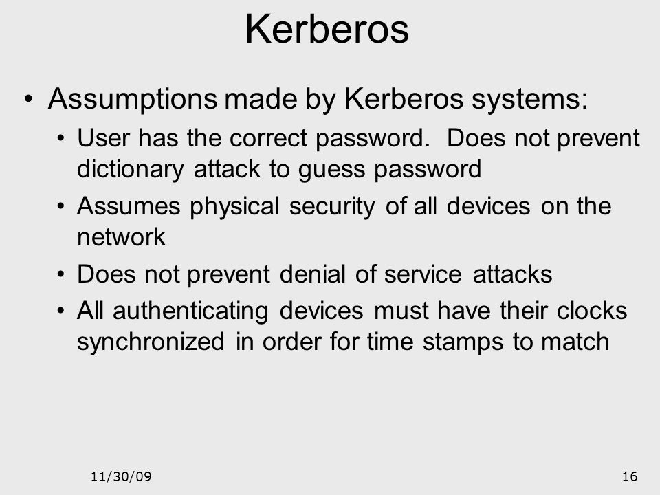 11/30/0915 Kerberos The previous description is suited for a single- server single-service environment. For multi- server multi-service environment a