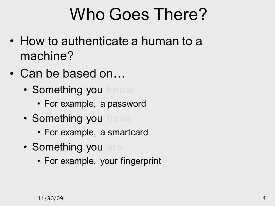11/30/093 Authentication Strong passwords Kerberos CHAP Digital Certificates