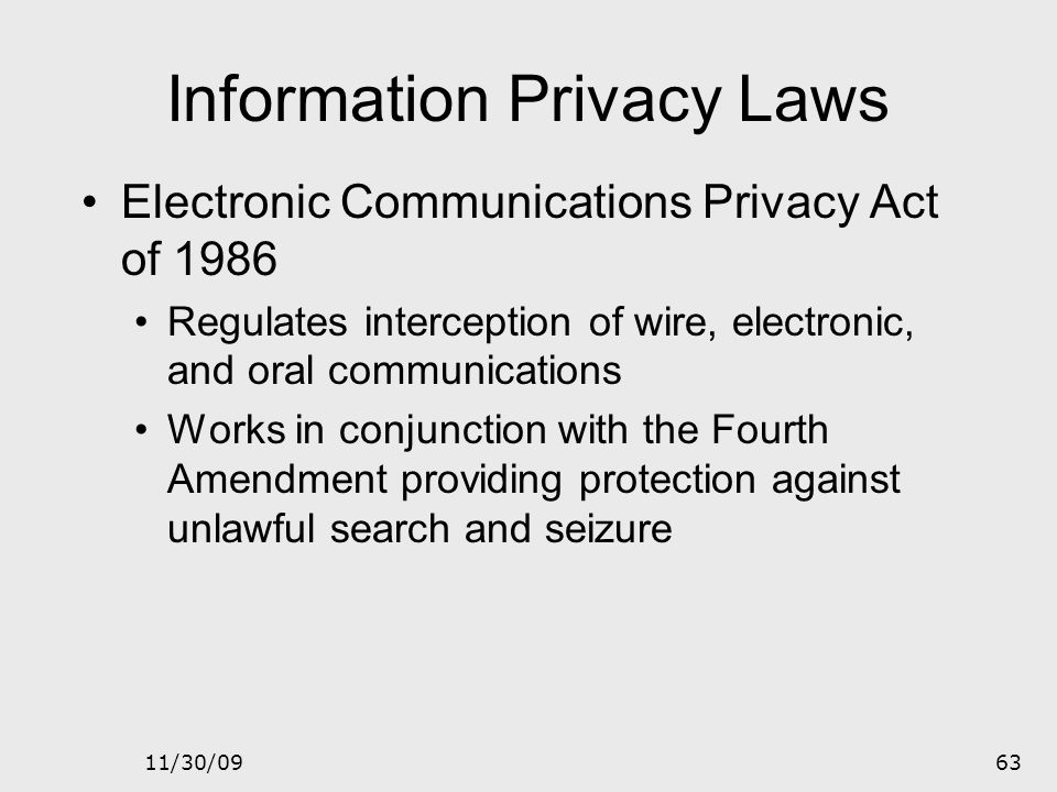11/30/0962 Information Privacy Laws Federal Privacy Act of 1974 Requires all government agencies from protecting the privacy information of individual