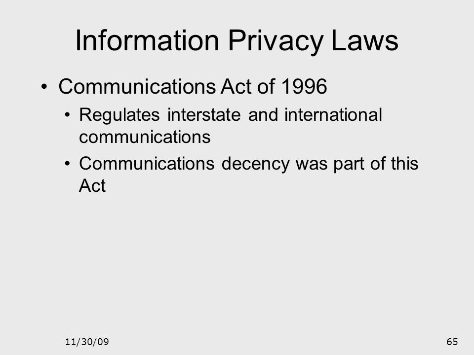 11/30/0964 Information Privacy Laws Computer Security Act of 1987 Deals with federal government's information systems Mandates that all federal inform