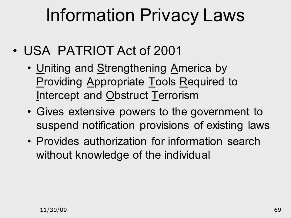 11/30/0968 Information Privacy Laws Gramm – Leach – Bliley Act of 1999 Deals with financial services Focuses on privacy aspects of information handlin