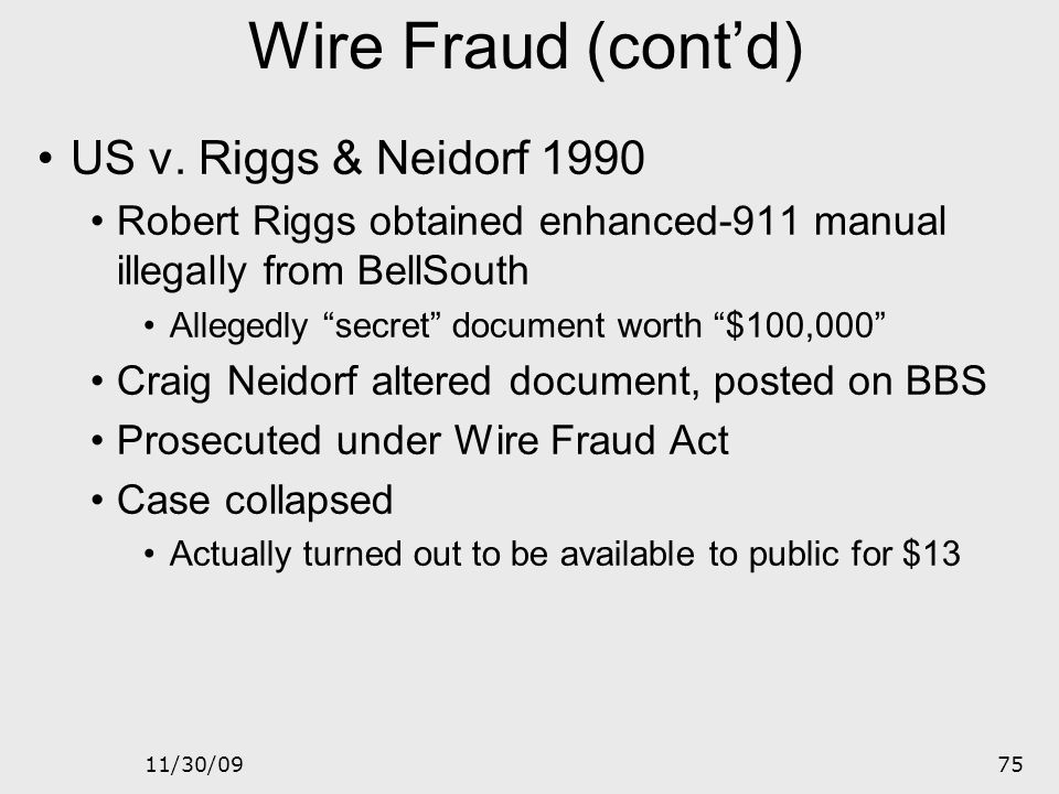 11/30/0974 Wire Fraud (18 USC §1343) Fraudulent activity involving interstate wire (electronic) communications Thus use of electronic communications i