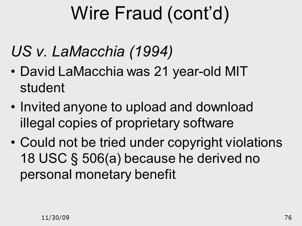 """11/30/0975 Wire Fraud (cont'd) US v. Riggs & Neidorf 1990 Robert Riggs obtained enhanced-911 manual illegally from BellSouth Allegedly """"secret"""" docume"""