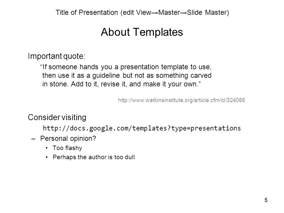 Title of Presentation (edit View→Master→Slide Master) 5 About Templates Important quote: If someone hands you a presentation template to use, then use it as a guideline but not as something carved in stone.