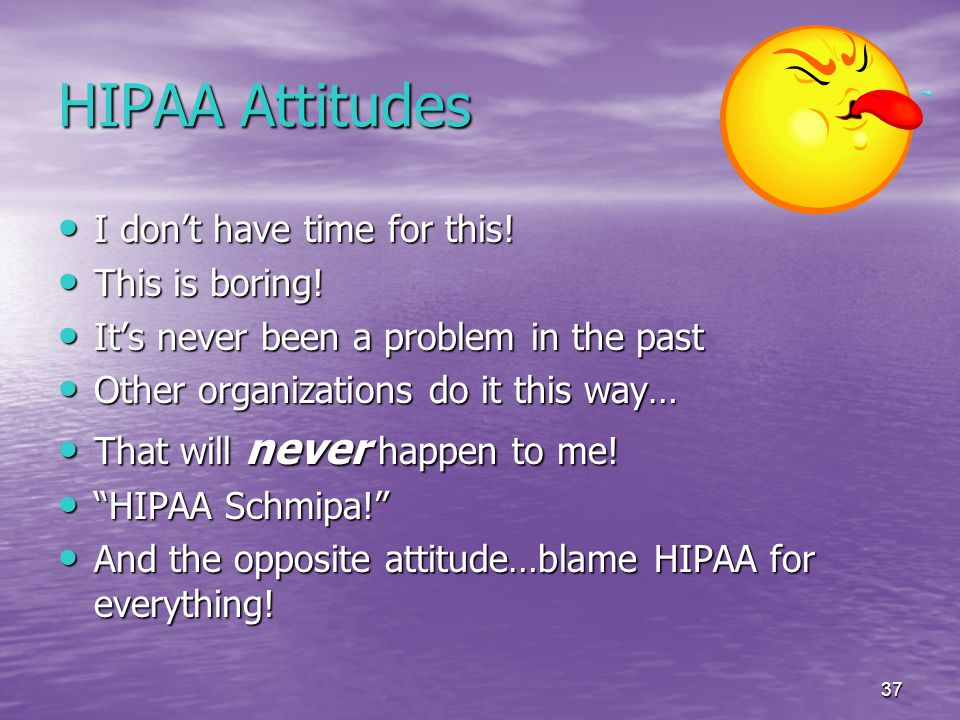37 HIPAA Attitudes I don't have time for this. I don't have time for this.