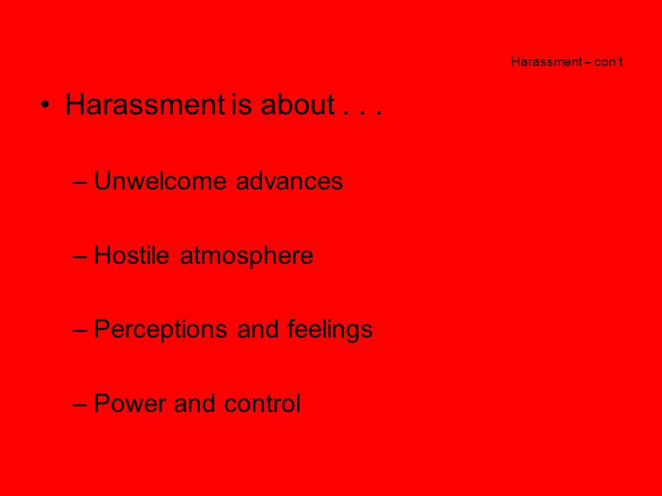 Harassment – con't Harassment includes...