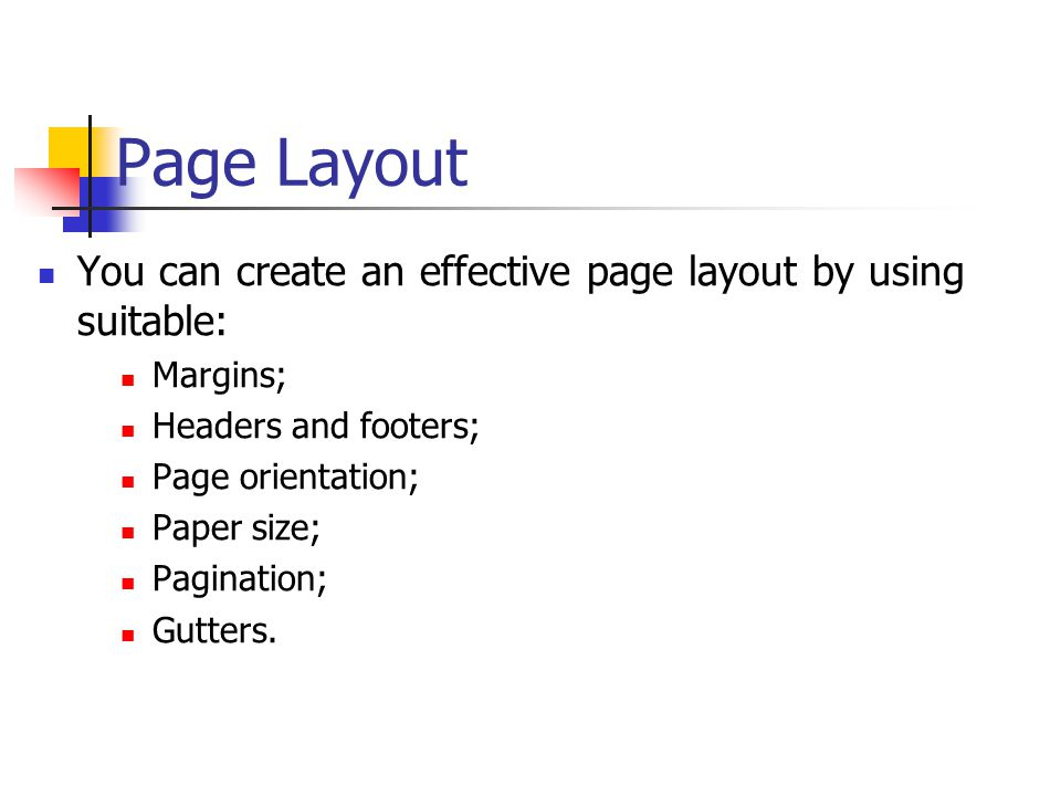 Page Layout You can create an effective page layout by using suitable: Margins; Headers and footers; Page orientation; Paper size; Pagination; Gutters.
