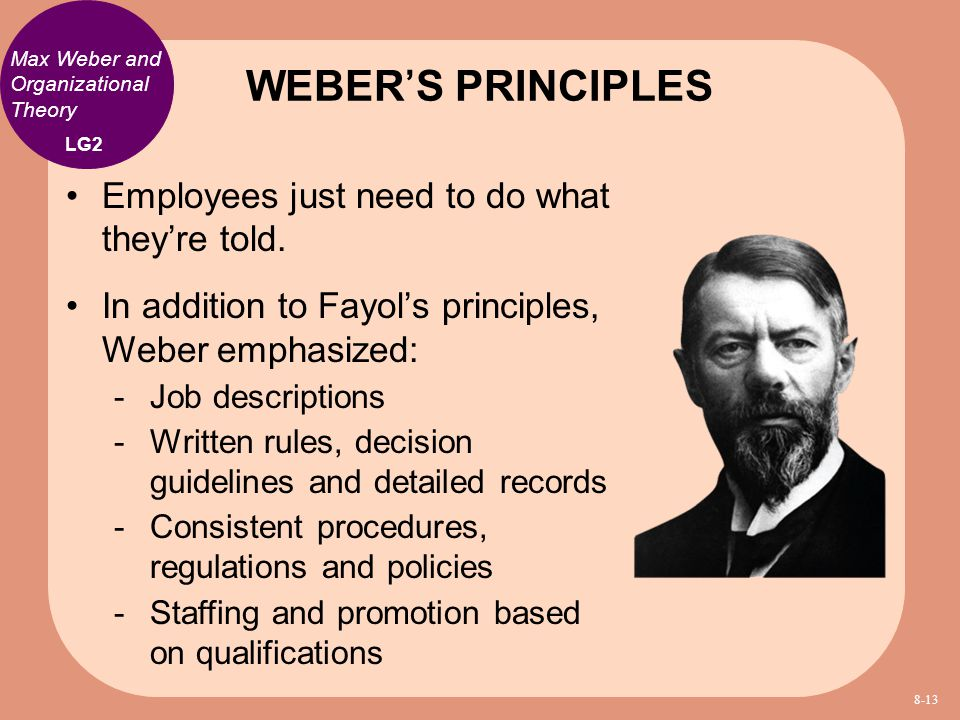 Max Weber and Organizational Theory Employees just need to do what they're told. In addition to Fayol's principles, Weber emphasized:  Job descriptio
