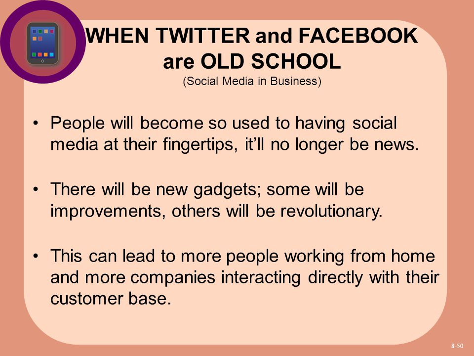 People will become so used to having social media at their fingertips, it'll no longer be news. There will be new gadgets; some will be improvements,