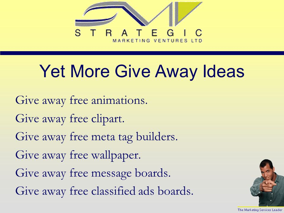 More Give Away Ideas Give away classified ad submission software. Give away free meta tag checkers. Give away free banner exchanges. Give away free gr