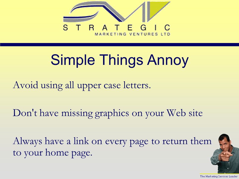 Test And Re-test View your Web site with different browsers and different browser versions. Stay away from using large graphics or animations. Don't u
