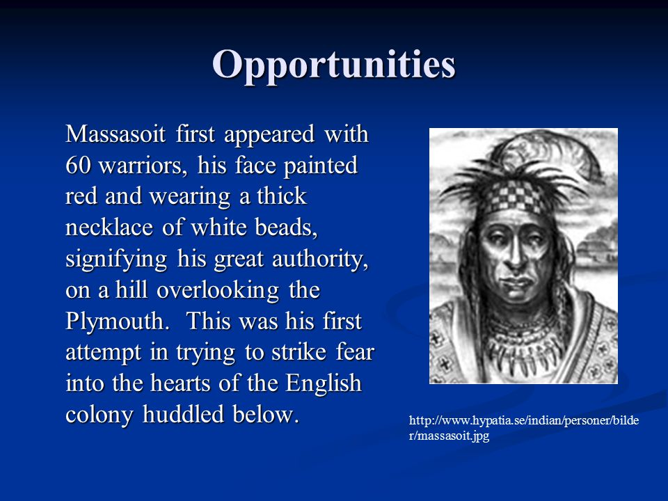 Opportunities Massasoit first appeared with 60 warriors, his face painted red and wearing a thick necklace of white beads, signifying his great author