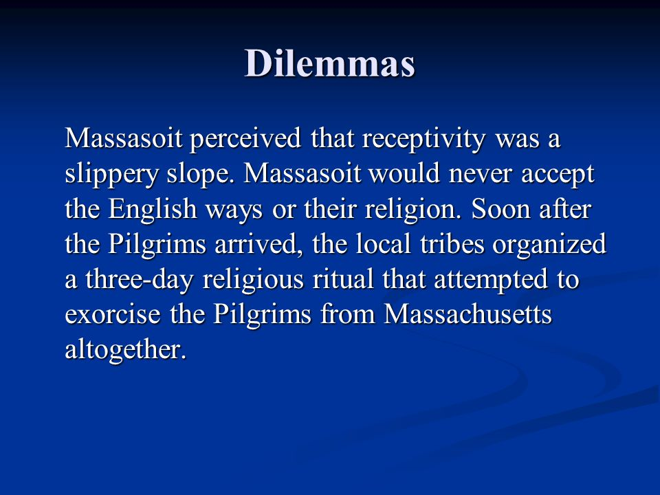 Dilemmas Massasoit perceived that receptivity was a slippery slope.