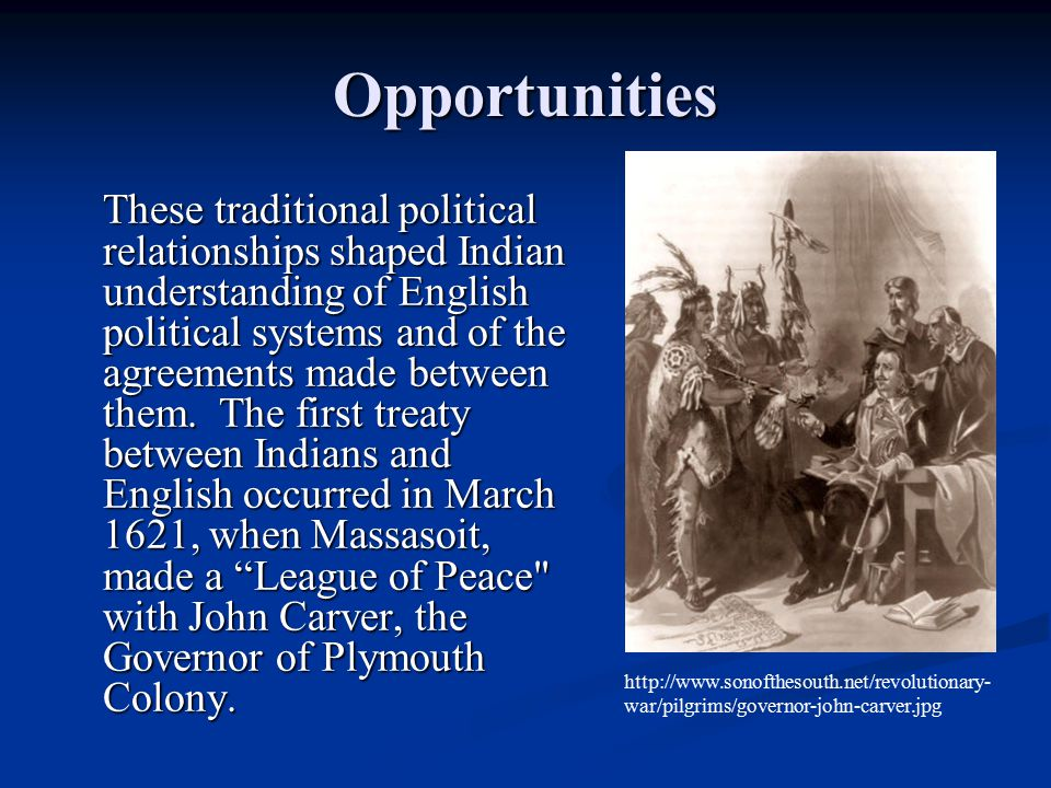 Opportunities These traditional political relationships shaped Indian understanding of English political systems and of the agreements made between them.