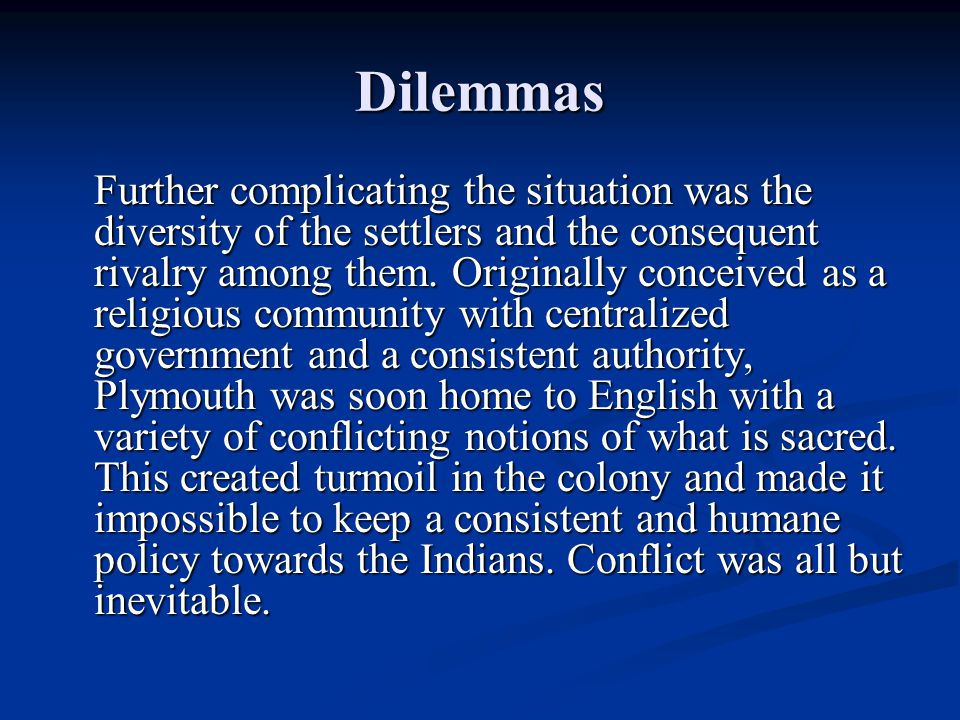 Dilemmas Further complicating the situation was the diversity of the settlers and the consequent rivalry among them. Originally conceived as a religio