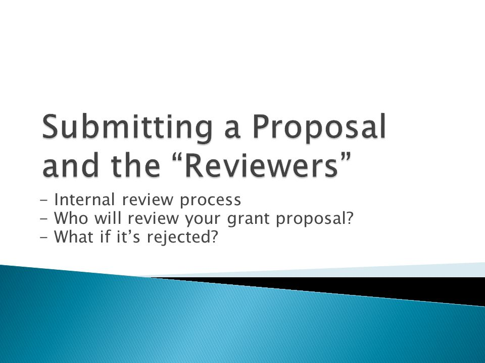 - Internal review process - Who will review your grant proposal - What if it's rejected