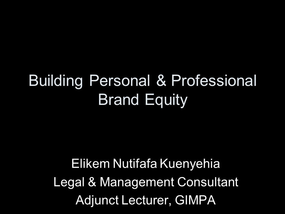My Agenda Introduction Basic principle of Brand equity Applying principles of Brand equity to individuals Building a Personal brand equity statement Developing a Personal Differentiation plan