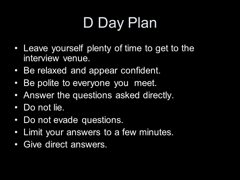 D Day Plan Leave yourself plenty of time to get to the interview venue.