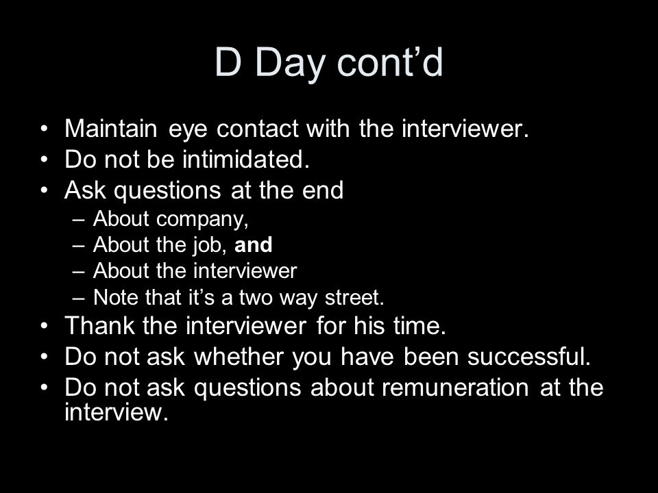 D Day cont'd Maintain eye contact with the interviewer.