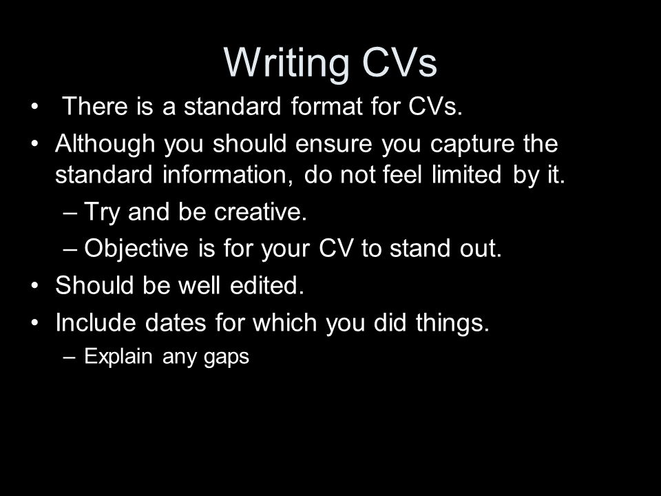 Writing CVs There is a standard format for CVs.