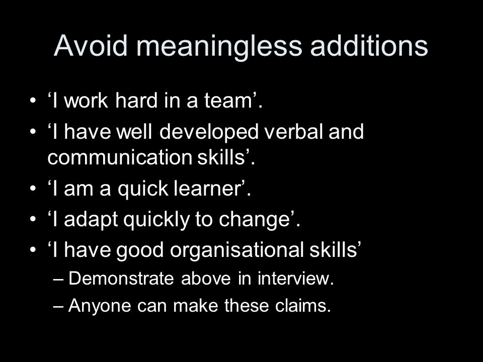 Avoid meaningless additions 'I work hard in a team'.