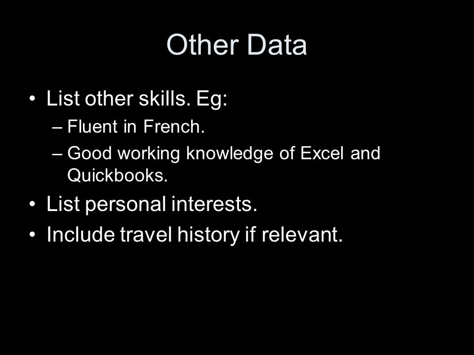 Other Data List other skills. Eg: –Fluent in French.