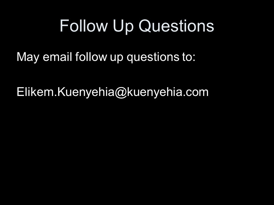 Follow Up Questions May email follow up questions to: Elikem.Kuenyehia@kuenyehia.com