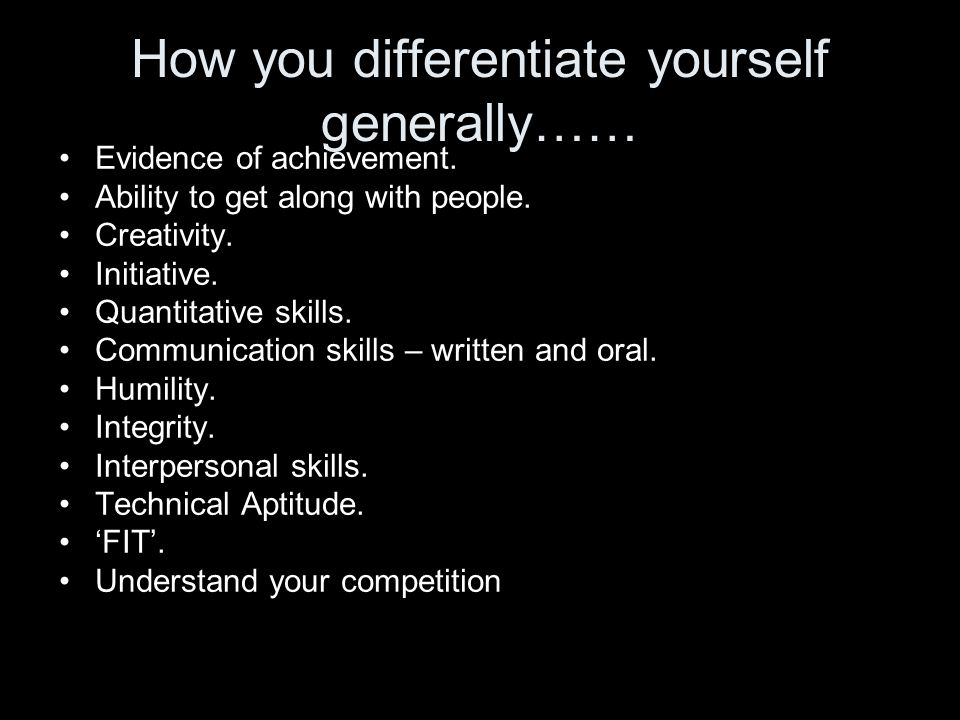 How you differentiate yourself generally…… Evidence of achievement.