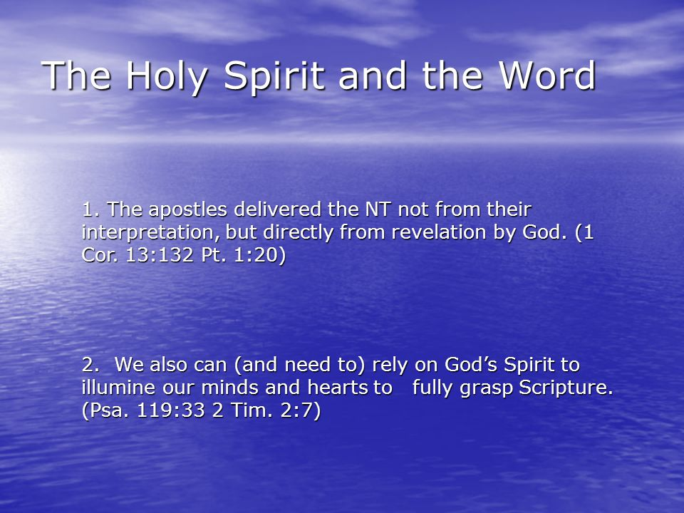 The Holy Spirit and the Word 1. The apostles delivered the NT not from their interpretation, but directly from revelation by God. (1 Cor. 13:132 Pt. 1